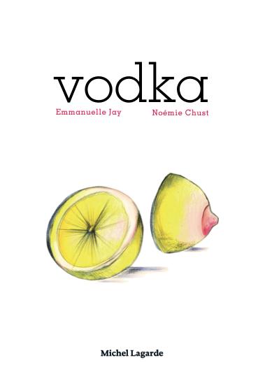 Vodka | VODKA | Noémie Chust & Emmanuelle Jay